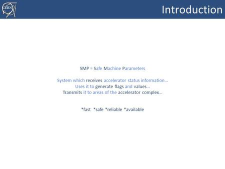 CERN Machine Protection – A Future Safety System? Introduction 1 SMP = Safe Machine Parameters System which receives accelerator.