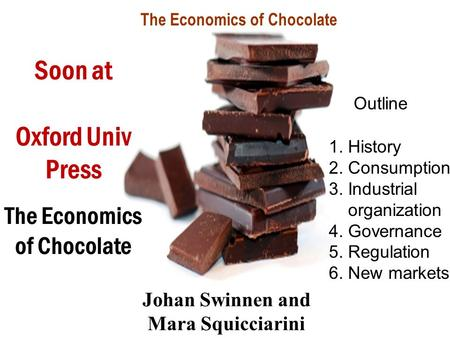 The Economics of Chocolate Johan Swinnen and Mara Squicciarini Soon at Oxford Univ Press The Economics of Chocolate Outline 1. History 2. Consumption 3.