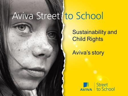 Headline to go here... Date to go here... Sustainability and Child Rights Aviva's story.