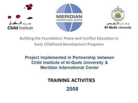TRAINING ACTIVITIES Building the Foundation: Peace and Conflict Education in Early Childhood Development Programs Project Implemented in Partnership between.