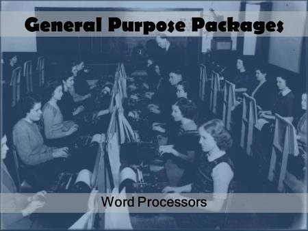General Purpose Packages Word Processors. Lesson Objectives You will know Different Features of word processing software: –Formatting –Standard Paragraphs.