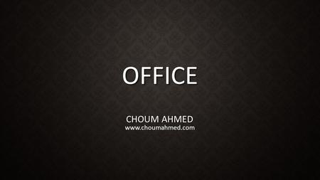 OFFICE CHOUM AHMED www.choumahmed.com. Microsoft Word Lesson 03.