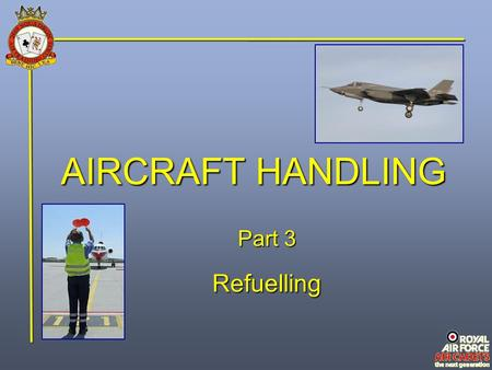 AIRCRAFT HANDLING Part 3 Refuelling. Refuelling Aircraft are normally refuelled after every flight, before it is parked or put away in a hangar, to prevent.