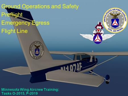 P-2019, O-2015 Minnesota Wing Aircrew Training: Tasks O-2015, P-2019 Ground Operations and Safety Preflight Emergency Egress Flight Line.