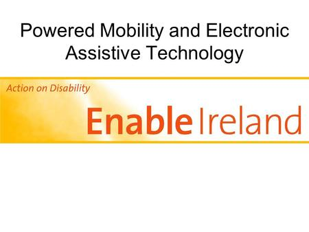 Powered Mobility and Electronic Assistive Technology.
