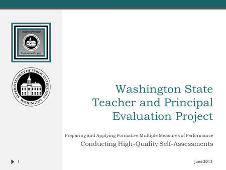 Washington State Teacher and Principal Evaluation Project Preparing and Applying Formative Multiple Measures of Performance Conducting High-Quality Self-Assessments.