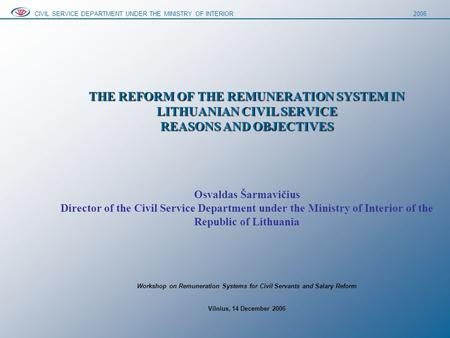 THE REFORM OF THE REMUNERATION SYSTEM IN LITHUANIAN CIVIL SERVICE REASONS AND OBJECTIVES THE REFORM OF THE REMUNERATION SYSTEM IN LITHUANIAN CIVIL SERVICE.
