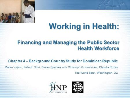 Working in Health: Financing and Managing the Public Sector Health Workforce Chapter 4 – Background Country Study for Dominican Republic Marko Vujicic,