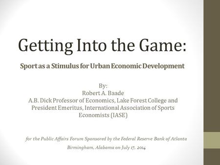 Getting Into the Game: Sport as a Stimulus for Urban Economic Development for the Public Affairs Forum Sponsored by the Federal Reserve Bank of Atlanta.