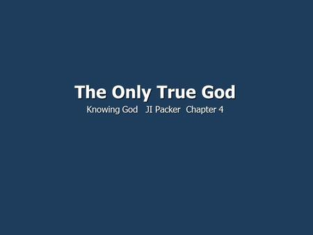 The Only True God Knowing God JI Packer Chapter 4.