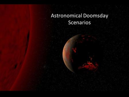 Astronomical Doomsday Scenarios. Comet and Asteroid Impacts.