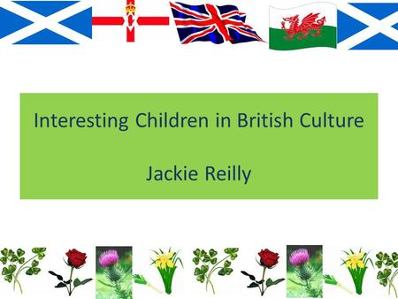 Interesting Children in British Culture Jackie Reilly.