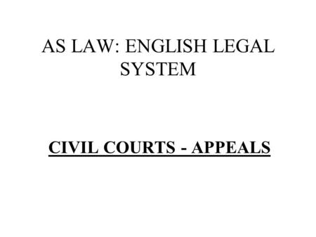 AS LAW: ENGLISH LEGAL SYSTEM CIVIL COURTS - APPEALS.