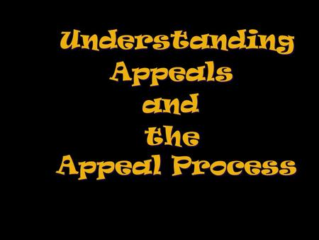 Understanding Appeals and the Appeal Process the Appeal Process.