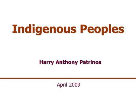 Indigenous Peoples Harry Anthony Patrinos April 2009.