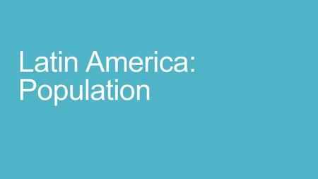 Latin America: Population. How does a growing population affect the world? Jobs Education Environment.
