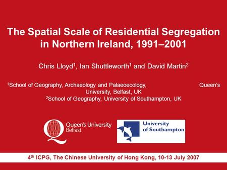 The Spatial Scale of Residential Segregation in Northern Ireland, 1991–2001 Chris Lloyd 1, Ian Shuttleworth 1 and David Martin 2 1 School of Geography,