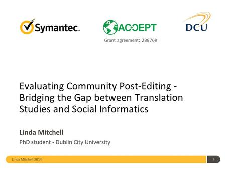 Linda Mitchell 2014 1 Evaluating Community Post-Editing - Bridging the Gap between Translation Studies and Social Informatics Linda Mitchell PhD student.