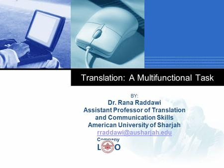 Company LOGO Translation: A Multifunctional Task BY: Dr. Rana Raddawi Assistant Professor of Translation and Communication Skills American University of.