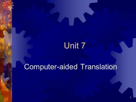 1 Unit 7 Computer-aided Translation. 2 MT and CAT  Human-aided Machine Translation (HAMT)  The machine (the computer) plays the central role in translation.