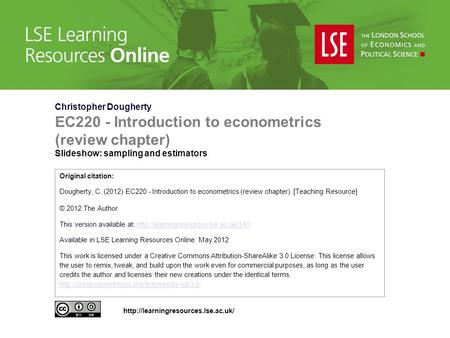 Christopher Dougherty EC220 - Introduction to econometrics (review chapter) Slideshow: sampling and estimators Original citation: Dougherty, C. (2012)