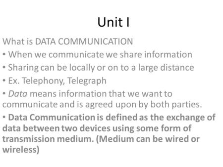 Unit I What is DATA COMMUNICATION