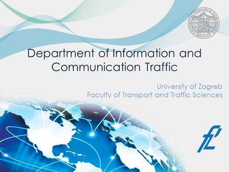 Department of Information and Communication Traffic University of Zagreb Faculty of Transport and Traffic Sciences.