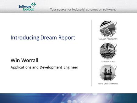 Introducing Dream Report Win Worrall Applications and Development Engineer.