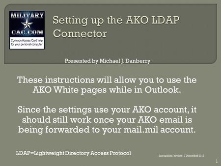 These instructions will allow you to use the AKO White pages while in Outlook. Since the settings use your AKO account, it should still work once your.