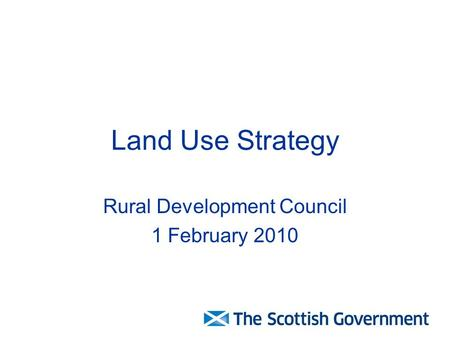 Land Use Strategy Rural Development Council 1 February 2010.