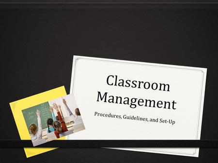 Classroom Management Procedures, Guidelines, and Set-Up.