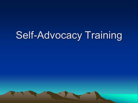 Self-Advocacy Training. WHAT IS SELF-ADVOCACY? Self-Advocacy is …………. –Speaking out for yourself –Acting on your own behalf –Making choices and decisions.