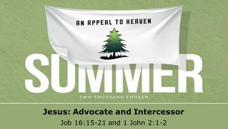 Textbox center Jesus: Advocate and Intercessor Job 16:15-21 and 1 John 2:1-2.