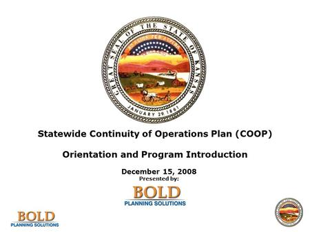 Statewide Continuity of Operations Plan (COOP) Orientation and Program Introduction December 15, 2008 Presented by: