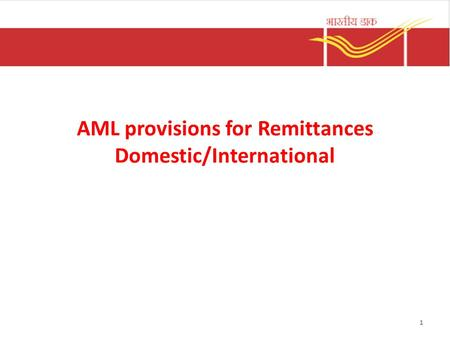 AML provisions for Remittances Domestic/International 1.