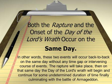 Both the Rapture and the Onset of the Day of the Lord's Wrath Occur on the Same Day. In other words, these two events will occur back-to-back on the same.