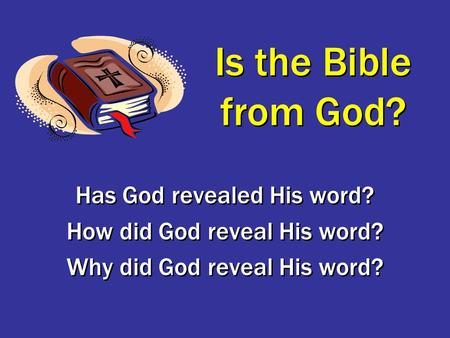 Is the Bible from God? Has God revealed His word? How did God reveal His word? Why did God reveal His word? Has God revealed His word? How did God reveal.