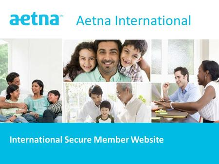 1 1 Aetna International International Secure Member Website.