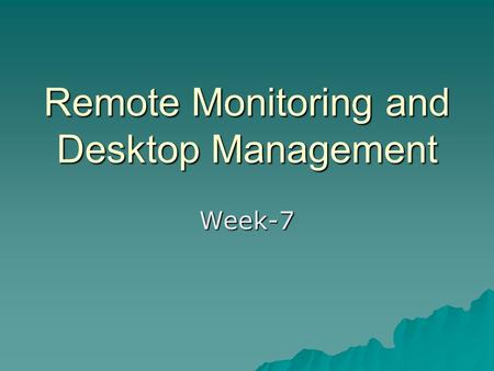 Remote Monitoring and Desktop Management Week-7. SNMP designed for management of a limited range of devices and a limited range of functions Monitoring.