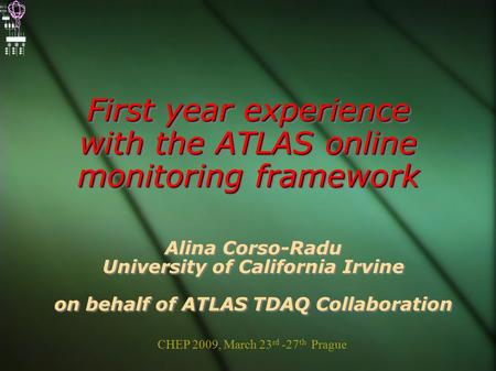 First year experience with the ATLAS online monitoring framework Alina Corso-Radu University of California Irvine on behalf of ATLAS TDAQ Collaboration.
