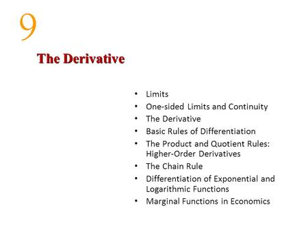 9 Limits One-sided Limits and Continuity The Derivative Basic Rules of Differentiation The Product and Quotient Rules: Higher-Order Derivatives The Chain.