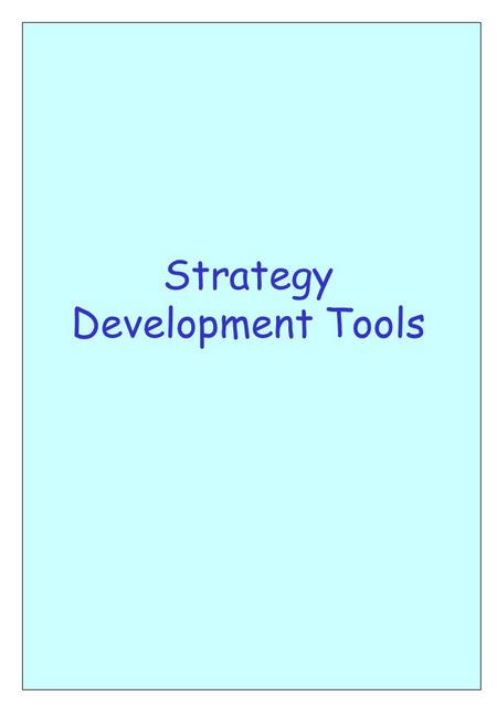Strategy Development Tools. SCENARIOS GUIDING PRINCIPLES / POLICIES (Core Values of the Company) STRATEGIC GOALS (How we wish to relate to the environment)