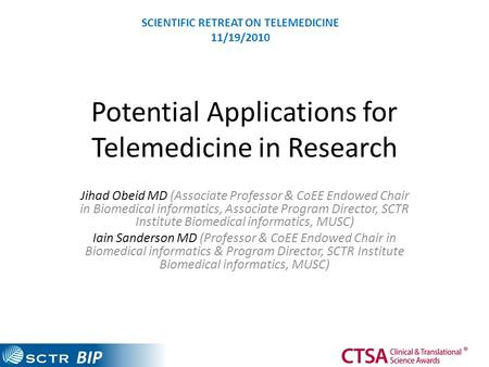 BIP Potential Applications for Telemedicine in Research Jihad Obeid MD (Associate Professor & CoEE Endowed Chair in Biomedical informatics, Associate Program.