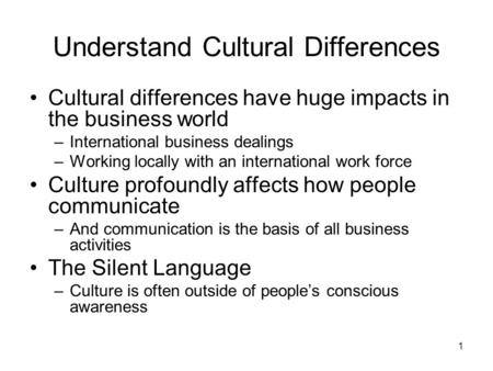 impacts of cultural differences Businesses must be aware of the impact of cultural diversity on important  business factors especially communication and the degree of the effect of cultural .