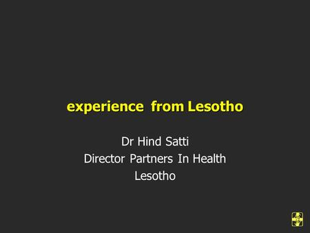 Experience from Lesotho Dr Hind Satti Director Partners In Health Lesotho.