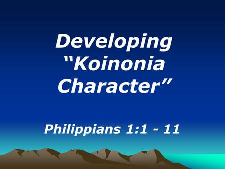 "Developing ""Koinonia Character"" Philippians 1:1 - 11."