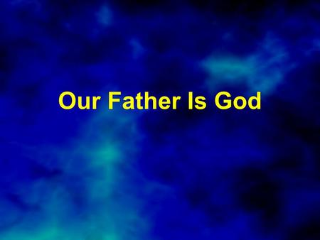 Our Father Is God.