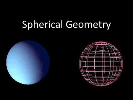 Spherical Geometry. The sole exception to this rule is one of the main characteristics of spherical geometry. Two points which are a maximal distance.