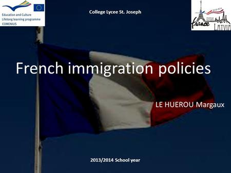 French policy College Lycee St. Joseph 2013/2014 School year French immigration policies LE HUEROU Margaux.