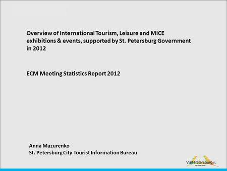 Overview of International Tourism, Leisure and MICE exhibitions & events, supported by St. Petersburg Government in 2012 ECM Meeting Statistics Report.